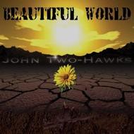 JOHN TWO-HAWKS - BEAUTIFUL WORLD (CD)...