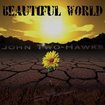 JOHN TWO-HAWKS - BEAUTIFUL WORLD (CD)