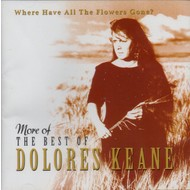 DOLORES KEANE - MORE OF THE BEST OF DOLORES KEANE, WHERE HAVE ALL THE FLOWERS GONE? (CD)...