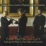 CATHERINE MCEVOY, CAOIMHÍN Ó RAGHALLAIGH, MÍCHEÁL Ó RAGHALLAIGH - COMB YOUR HAIR AND CURL IT (CD)...