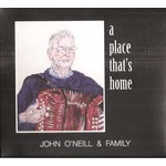JOHN O'NEILL & FAMILY - A PLACE THAT'S HOME (CD)..