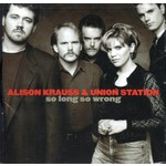 ALISON KRAUSS AND UNION STATION - SO LONG SO WRONG (CD).  )