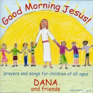 DANA AND FRIENDS - GOOD MORNING JESUS (CD)...
