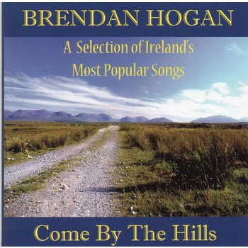 BRENDAN HOGAN - COME BY THE HILLS (CD)