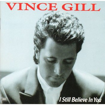 VINCE GILL - I STILL BELIEVE IN YOU (CD).