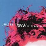 JULIET TURNER - BURN THE BLACK SUIT(CD).. )