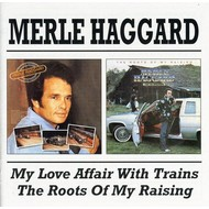 MERLE HAGGARD - MY LOVE AFFAIR WITH TRAINS / THE ROOTS OF MY RAISING (CD)...