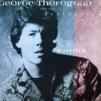 GEORGE THOROGOOD AND THE DESTROYERS - MAVERICK (CD)