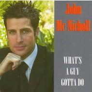 JOHN MCNICHOLL - WHAT'S A GUY GOTTA DO (CD)...
