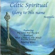 CELTIC SPIRITUAL, GLORY TO HIS NAME (CD)...