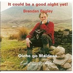 BRENDAN BEGLEY - IT COULD BE A GOOD NIGHT YET (CD)...