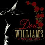 DON WILLIAMS - IT MUST BE LOVE: THE COLLECTION (CD).