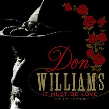 DON WILLIAMS - IT MUST BE LOVE: THE COLLECTION (CD)