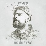 TOM WALKER - WHAT A TIME TO BE ALIVE (CD).