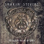 SHAKIN' STEVENS - ECHOES OF OUR TIMES (CD).