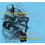 LAOISE KELLY AGUS TIARNÁN Ó DUINNCHINN - AR LORG NA LAOCHRA ON THE SHOULDERS OF GIANTS (CD)...