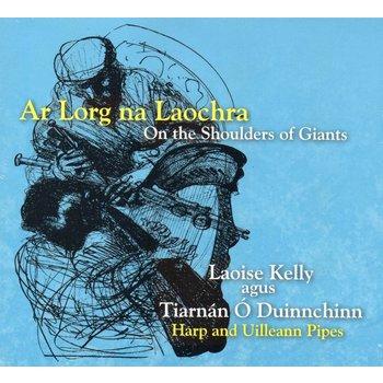 LAOISE KELLY AGUS TIARNÁN Ó DUINNCHINN - AR LORG NA LAOCHRA ON THE SHOULDERS OF GIANTS (CD)