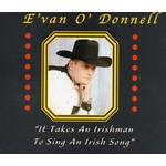 EVAN O DONNELL - IT TAKES AN IRISHMAN TO SING AN IRISH SONG (CD)...