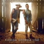 FLORIDA GEORGIA LINE - CAN'T SAY I AIN'T COUNTRY (CD).