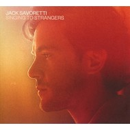 JACK SAVORETTI - SINGING FOR STRANGERS (CD).