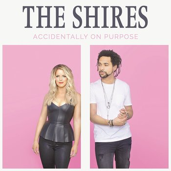 THE SHIRES - ACCIDENTALLY ON PURPOSE (CD)
