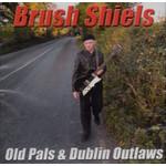 BRUSH SHIELS - OLD PALS & DUBLIN OUTLAWS (CD).