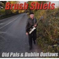 BRUSH SHIELS - OLD PALS & DUBLIN OUTLAWS (CD).