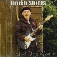 BRUSH SHIELS - MAD DOG WOMAN (CD)...