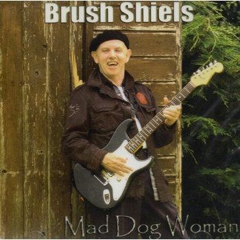 BRUSH SHIELS - MAD DOG WOMAN (CD)