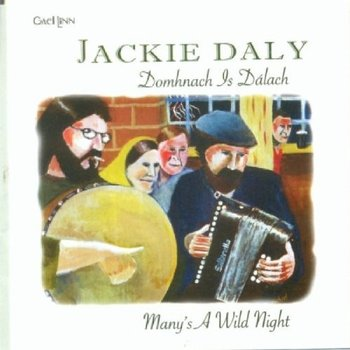 JACKIE DALY - DOMHNACH IS DÁLACH, MANY'S A WILD NIGHT (CD)