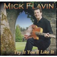 MICK FLAVIN - TRY IT YOU'LL LIKE IT (CD)...
