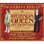 PHILOMENA BEGLEY-  IRELAND'S QUEEN OF COUNTRY, FROM THEN TILL NOW (CD).