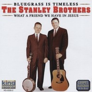 STANLEY BROTHERS - WHAT A FRIEND WE HAVE IN JESUS (CD)...