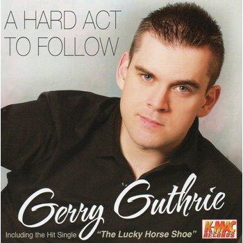 GERRY GUTHRIE - A HARD ACT TO FOLLOW (CD)