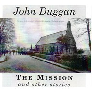 JOHN DUGGAN - THE MISSION AND OTHER STORIES (CD).