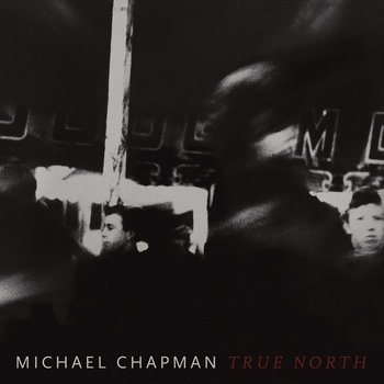 MICHAEL CHAPMAN - TRUE NORTH (Vinyl LP)