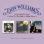 DON WILLIAMS - ESPECIALLY FOR YOU / LISTEN TO THE RADIO / YELLOW MOON (CD).