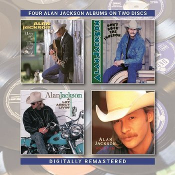 ALAN JACKSON - HERE IN THE REAL WORLD/ DON'T ROCK THE JUKEBOX / A LOT ABOUT LIVIN' / WHO I AM (CD)