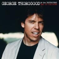 GEORGE THOROGOOD & THE DESTROYERS - BAD TO THE BONE (CD).