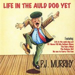 PJ MURRIHY -  LIFE IN THE AULD DOG YET (CD)...