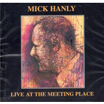 MICK HANLY - LIVE AT THE MEETING PLACE (CD).