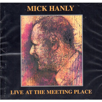 MICK HANLY - LIVE AT THE MEETING PLACE (CD)