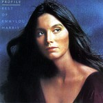 EMMYLOU HARRIS - PROFILE, THE BEST OF EMMYLOU HARRIS (CD)...