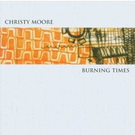 CHRISTY MOORE - BURNING TIMES (CD)...