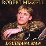 ROBERT MIZZELL - LOUISIANA MAN (CD)...