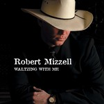 ROBERT MIZZELL - WALTZING WITH ME (CD)...