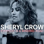 SHERYL CROW - EVERYDAY IS A WINDING ROAD: THE COLLECTION (CD).
