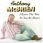 ANTHONY MCBRIEN - I KNOW THE WAY TO YOU BY HEART (CD).