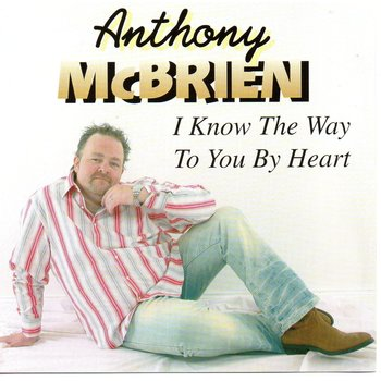 ANTHONY MCBRIEN - I KNOW THE WAY TO YOU BY HEART (CD)