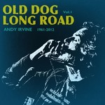 ANDY IRVINE - OLD DOG LONG ROAD 1961-2012 VOLUME 1 (CD)...
